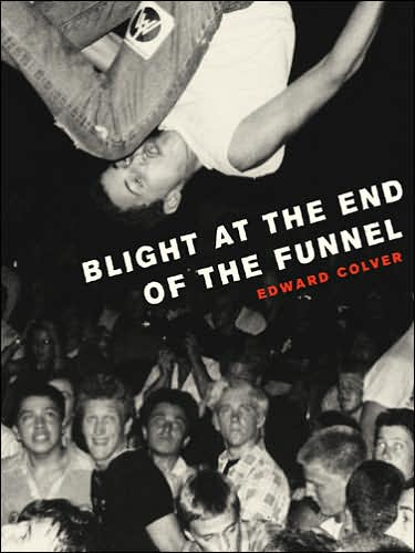 Edward Colver: Blight At The End Of The Funnel