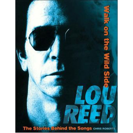 Walk On The Wild Side: Lou Reed: The Stories Behind The Songs
