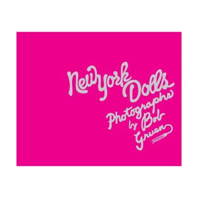 New York Dolls: Photographs Of Bob Gruen