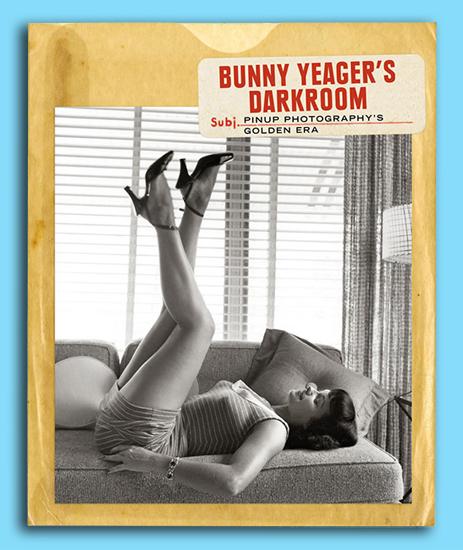 Bunny Yeagers Darkroom: Pinup Photographys Golden Era