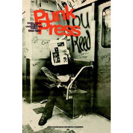 Punk Press: Rebel Rock In The Underground Press 1968-198