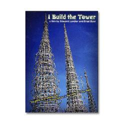 I Build The Tower: A Film By Edward Landler & Brad Byer
