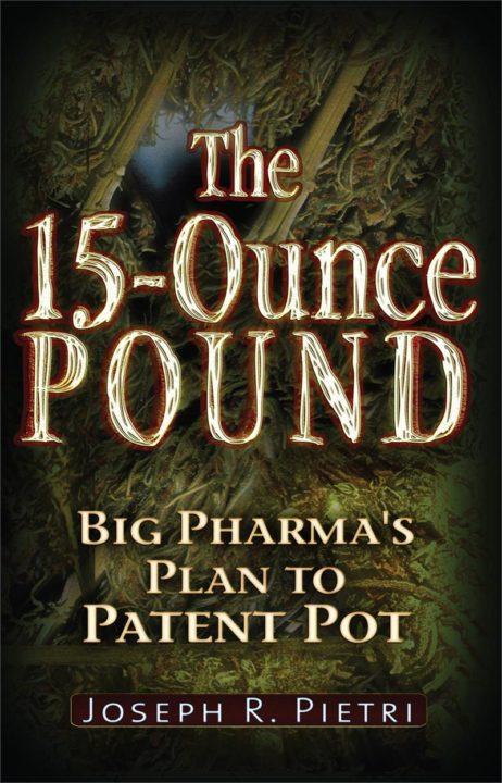 The 15-Ounce Pound: Big Pharma'S Plan To Patent Pot By Joseph R. Pietri