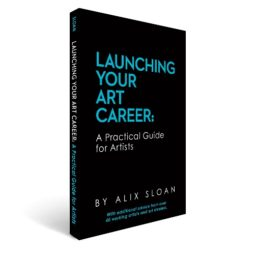 Alix Sloan - Launching Your Art Career: A Practical Guide For Artists